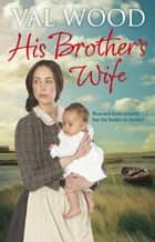 His Brother's Wife ebook by Val Wood