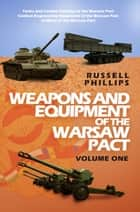 Weapons and Equipment of the Warsaw Pact - Volume One ebook by Russell Phillips