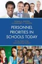 Personnel Priorities in Schools Today - Hiring, Supervising, and Evaluating Teachers ebook by Thomas A. Kersten, Margaret Clauson