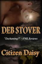 Citizen Daisy (A Time Travel Romance, Novella) ebook by Deb Stover