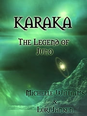 Karaka the Legend of Juno ebook by Michelle Williams Lori Jansen