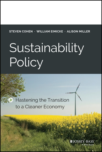 Sustainability Policy - Hastening the Transition to a Cleaner Economy ebook by Steven Cohen,William Eimicke,Alison Miller