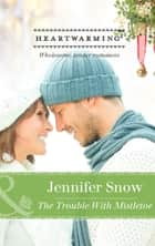 The Trouble with Mistletoe (Mills & Boon Heartwarming) ebook by Jennifer Snow