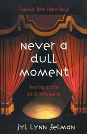 Never a Dull Moment ebook by Felman, Jyl Lynn