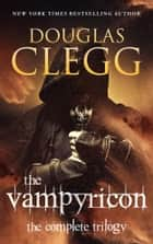 The Vampyricon - The Complete Trilogy (A Vampire Dark Fantasy Epic) ebook by Douglas Clegg