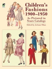 Children's Fashions 1900-1950 As Pictured in Sears Catalogs ebook by JoAnne Olian