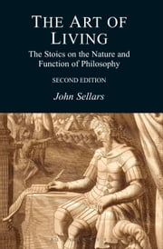 The Art of Living - The Stoics on the Nature and Function of Philosophy ebook by John Sellars