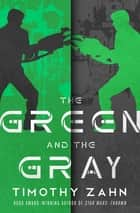 The Green and the Gray ebook by Timothy Zahn