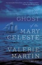 The Ghost of the Mary Celeste - A Novel ebook by Valerie Martin