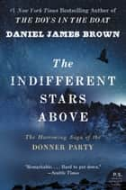 The Indifferent Stars Above ebook by Daniel James Brown