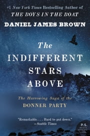 The Indifferent Stars Above - The Harrowing Saga of the Donner Party ebook by Daniel James Brown