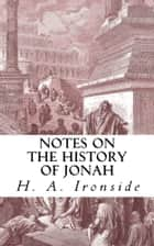 Notes on the History of Jonah ebook by H. A. Ironside