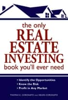 The Only Real Estate Investing Book You'll Ever Need ebook by Thomas E Coronato