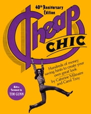 Cheap Chic - Hundreds of Money-Saving Hints to Create Your Own Great Look ebook by Caterine Milinaire,Carol Troy,Tim Gunn