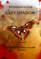 Grey Shadow ebook by Katherine Keller