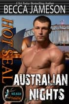 Hot SEAL, Australian Nights ebook by