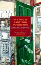 Our Spoons Came from Woolworths ebook by Barbara Comyns, Emily Gould