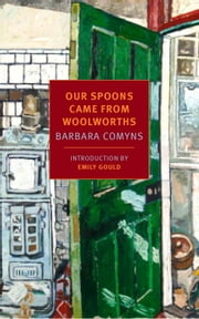 Our Spoons Came from Woolworths ebook by Barbara Comyns,Emily Gould