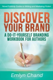 Discover Your Brand: A Do-It-Yourself Branding Workbook for Authors - Novel Publicity Guides to Writing & Marketing Fiction, #1 ebook by Emlyn Chand