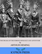 The Drama of the Forests: Romance and Adventure ebook by Arthur Heming