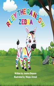 Riley The Rainbow Zebra ebook by Jessica T Simpson, Waqas Ahmed