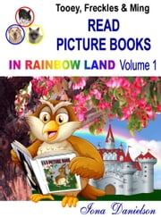 Tooey, Freckles & Ming Read Picture Books In Rainbow Land Volume 1 ebook by Iona Danielson