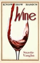 Know How Basics: Wine ebook by Suzette Vaughn