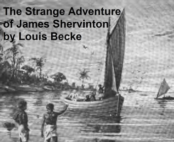 The Strange Adventure of James Shervinton (Illustrated) ebook by Becke,Louis