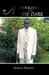 A COURAGEOUS WALK IN THE DARK ebook by Rohan Brown