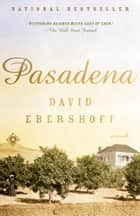 Pasadena - A Novel ebook by David Ebershoff