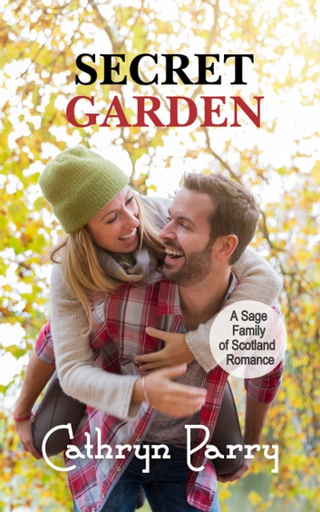 Secret Garden - A Sage Family of Scotland Romance ebook by Cathryn Parry