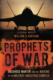 Prophets of War - Lockheed Martin and the Making of the Military-Industrial Complex ebook by William D. Hartung