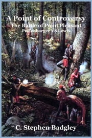 A Point of Controversy - The Battle of Point Pleasant ebook by C. Stephen Badgley