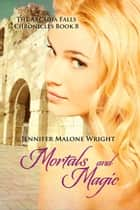 Mortals and Magic (The Arcadia Falls Chronicles #8) ebook by Jennifer Malone Wright