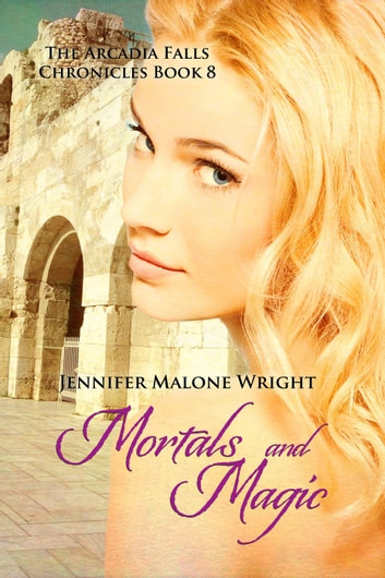 Mortals and Magic (The Arcadia Falls Chronicles #8) - The Arcadia Falls Chronicles, #8 ebook by Jennifer Malone Wright