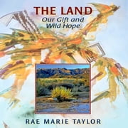 The Land - Our Gift and Wild Hope audiobook by Rae M. Taylor
