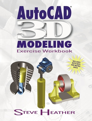 AutoCAD 3D Modeling - Exercise Workbook ebook by Steve Heather