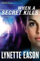 When a Secret Kills (Deadly Reunions Book #3) ebook by Lynette Eason