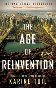 The Age of Reinvention - A Novel ebook by Karine Tuil