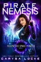 Pirate Nemesis - Telepathic Space Pirates, #1 ebook by Carysa Locke