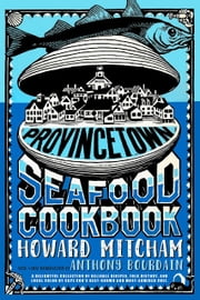 Provincetown Seafood Cookbook ebook by Howard Mitcham