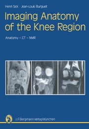 Imaging Anatomy of the Knee Region - Anatomy-CT-NMR Frontal Slices, Sagittal Slices, Horizontal Slices ebook by Henri Sick,Jean-Louis Burguet