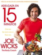 Adelgaza en 15 minutos eBook por Joe Wicks,Laura Fernández