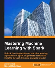 Mastering Machine Learning with Spark ebook by Alex Tellez, Michal Malohlava