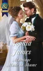 Marriage Made In Shame (Mills & Boon Historical) (The Penniless Lords, Book 2) ebook by Sophia James