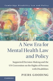 A New Era for Mental Health Law and Policy - Supported Decision-Making and the UN Convention on the Rights of Persons with Disabilities ebook by Piers Gooding