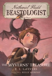 The Wyverns' Treasure (Nathaniel Fludd, Beastologist, Book 3) ebook by R. L. LaFevers,Kelly Murphy