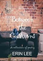 Between the Cushions ebook by Erin Lee