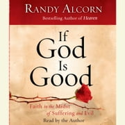 If God Is Good - Faith in the Midst of Suffering and Evil audiobook by Randy Alcorn