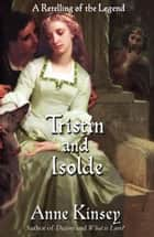Tristin and Isolde - A Retelling of the Legend (a novella) ebook by Anne Kinsey